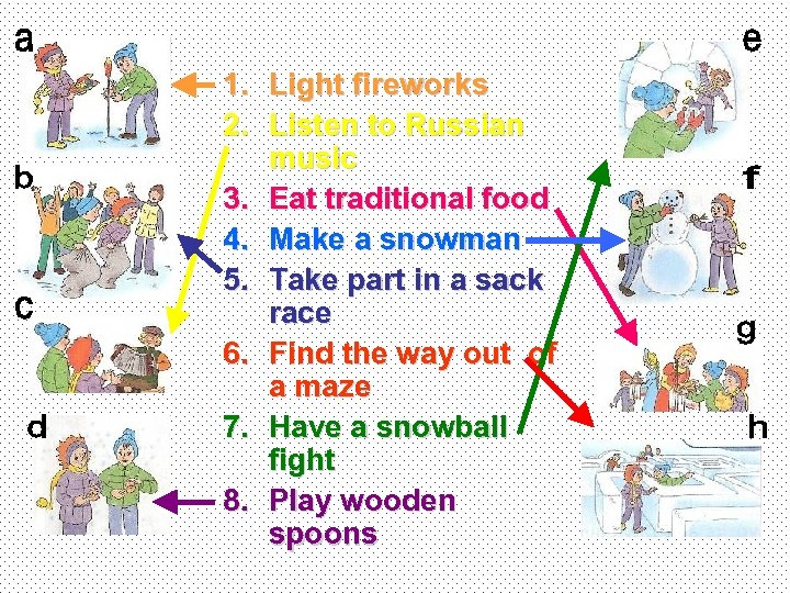 1. Light fireworks 2. Listen to Russian music 3. Eat traditional food 4. Make