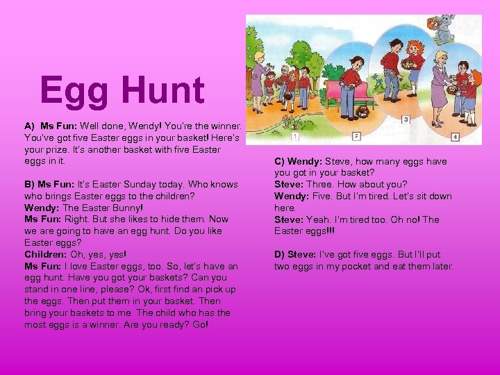 Egg Hunt A) Ms Fun: Well done, Wendy! You're the winner. You've got five
