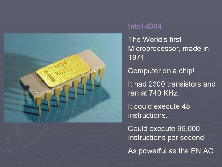 Intel 4004 The World's first Microprocessor, made in 1971 Computer on a chip! It