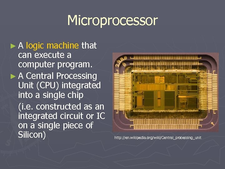 Microprocessor ►A logic machine that can execute a computer program. ► A Central Processing
