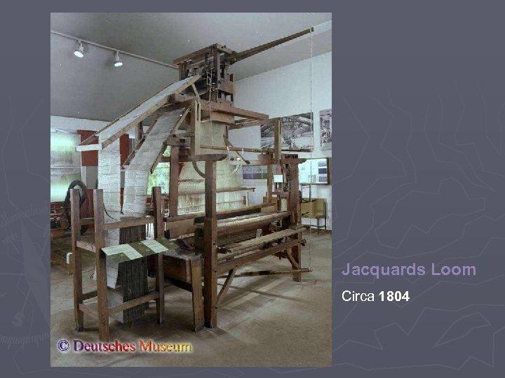 Jacquards Loom Circa 1804
