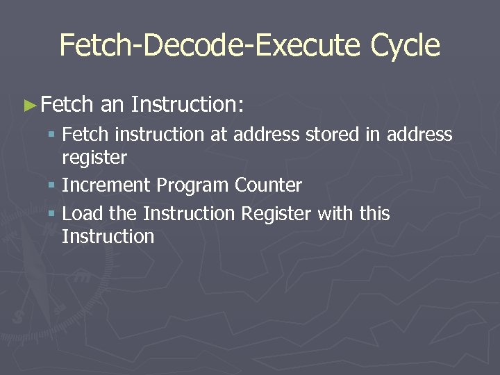 Fetch-Decode-Execute Cycle ► Fetch an Instruction: § Fetch instruction at address stored in address