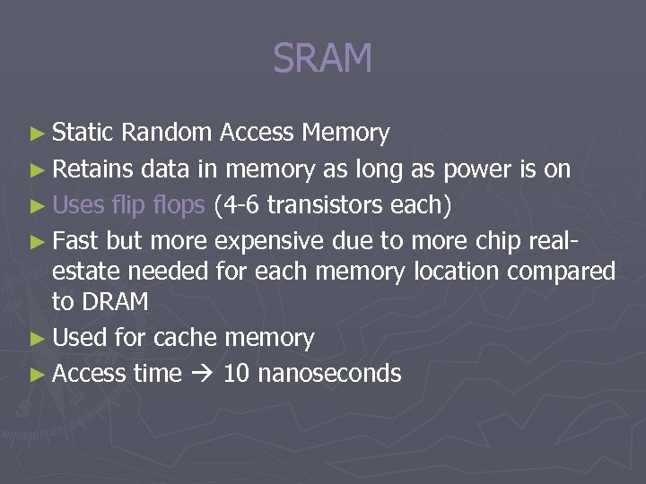 SRAM ► Static Random Access Memory ► Retains data in memory as long as