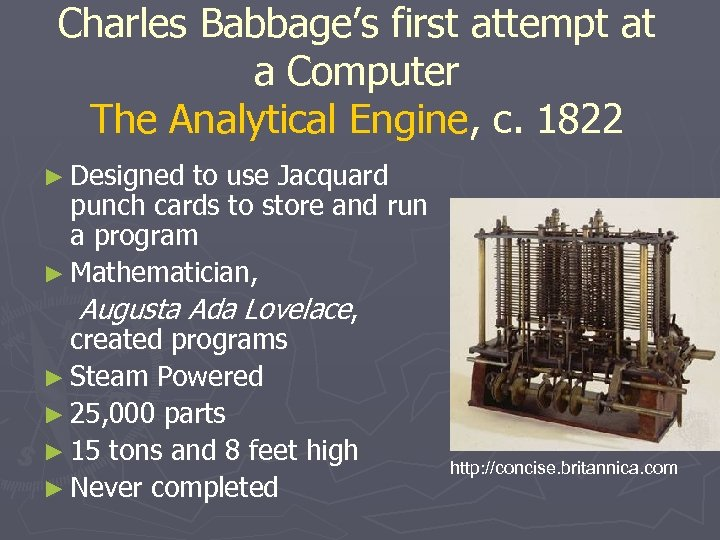 Charles Babbage's first attempt at a Computer The Analytical Engine, c. 1822 ► Designed