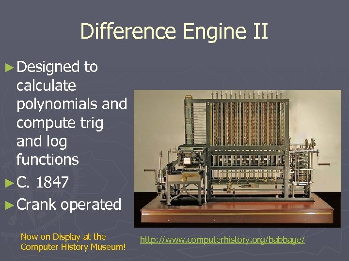 Difference Engine II ► Designed to calculate polynomials and compute trig and log functions