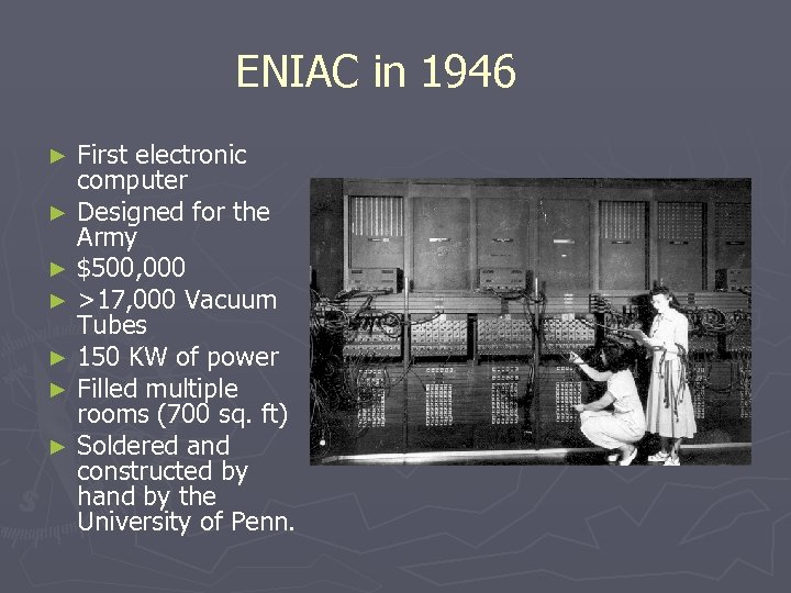 ENIAC in 1946 First electronic computer ► Designed for the Army ► $500, 000
