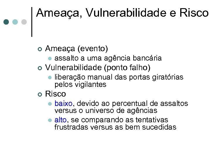 Ameaça, Vulnerabilidade e Risco ¢ Ameaça (evento) l ¢ Vulnerabilidade (ponto falho) l ¢