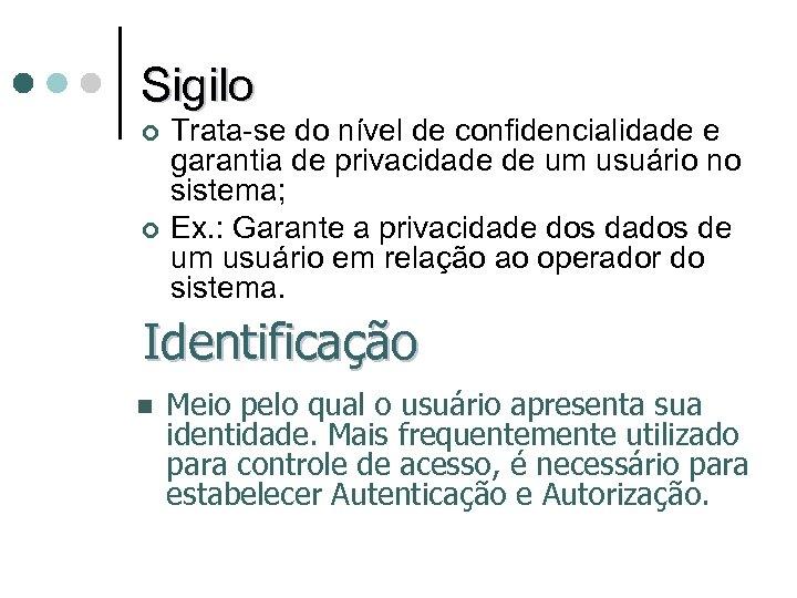 Sigilo ¢ ¢ Trata-se do nível de confidencialidade e garantia de privacidade de um