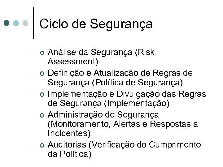 Ciclo de Segurança ¢ ¢ ¢ Análise da Segurança (Risk Assessment) Definição e Atualização