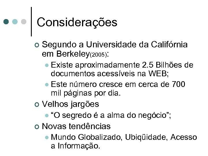 Considerações ¢ Segundo a Universidade da Califórnia em Berkeley(2005): Existe aproximadamente 2. 5 Bilhões