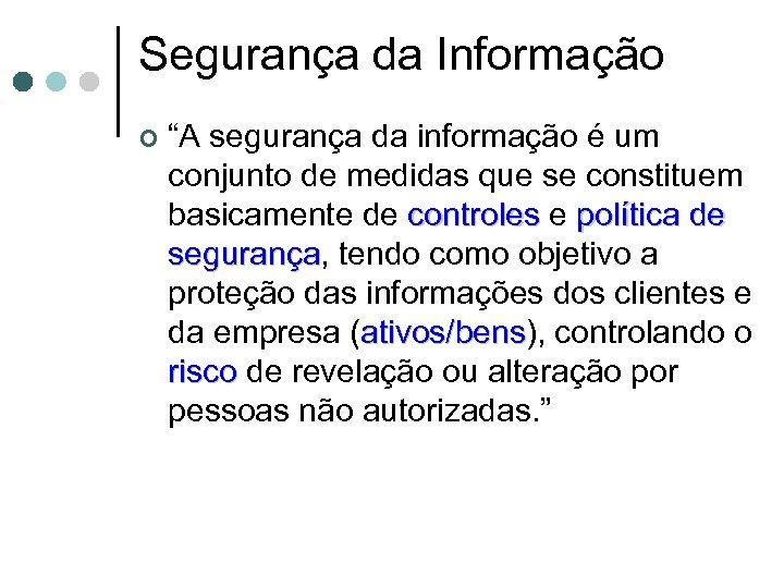 """Segurança da Informação ¢ """"A segurança da informação é um conjunto de medidas que"""