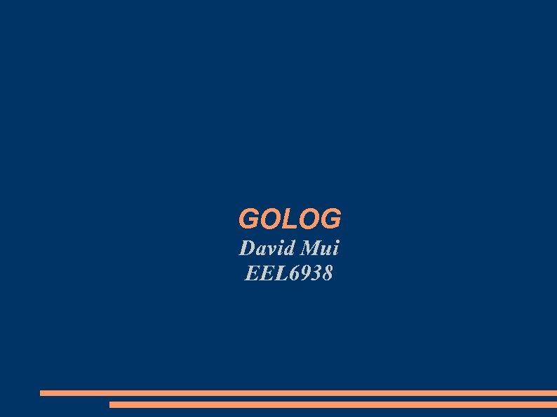 GOLOG David Mui EEL 6938