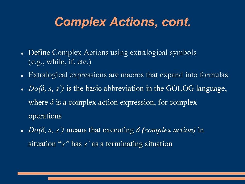 Complex Actions, cont. Define Complex Actions using extralogical symbols (e. g. , while, if,
