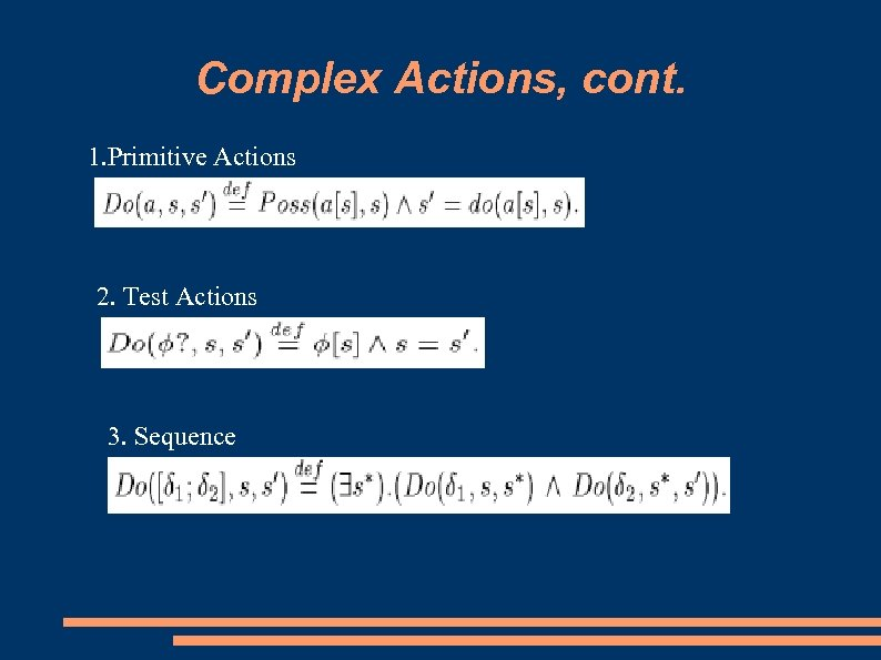 Complex Actions, cont. 1. Primitive Actions 2. Test Actions 3. Sequence