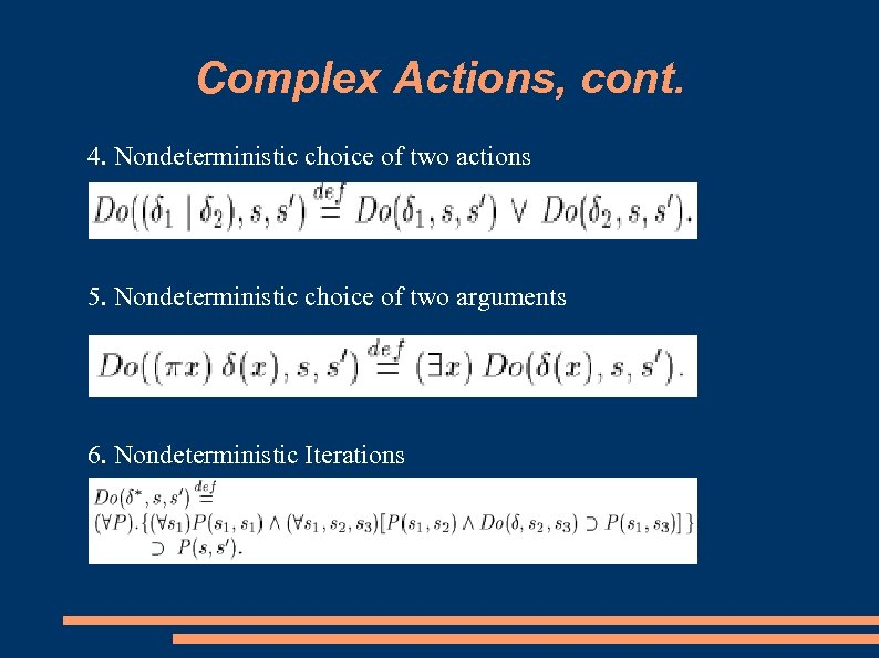 Complex Actions, cont. 4. Nondeterministic choice of two actions 5. Nondeterministic choice of two