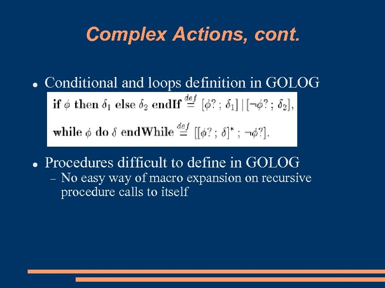 Complex Actions, cont. Conditional and loops definition in GOLOG Procedures difficult to define in