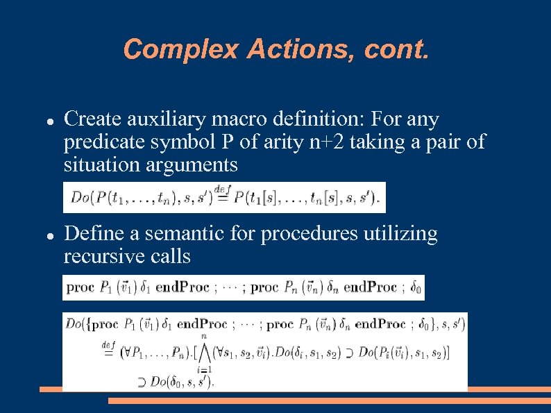 Complex Actions, cont. Create auxiliary macro definition: For any predicate symbol P of arity