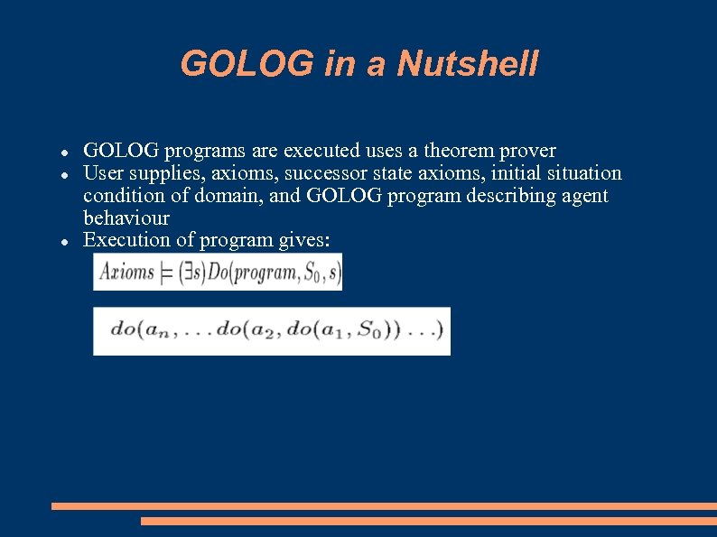 GOLOG in a Nutshell GOLOG programs are executed uses a theorem prover User supplies,