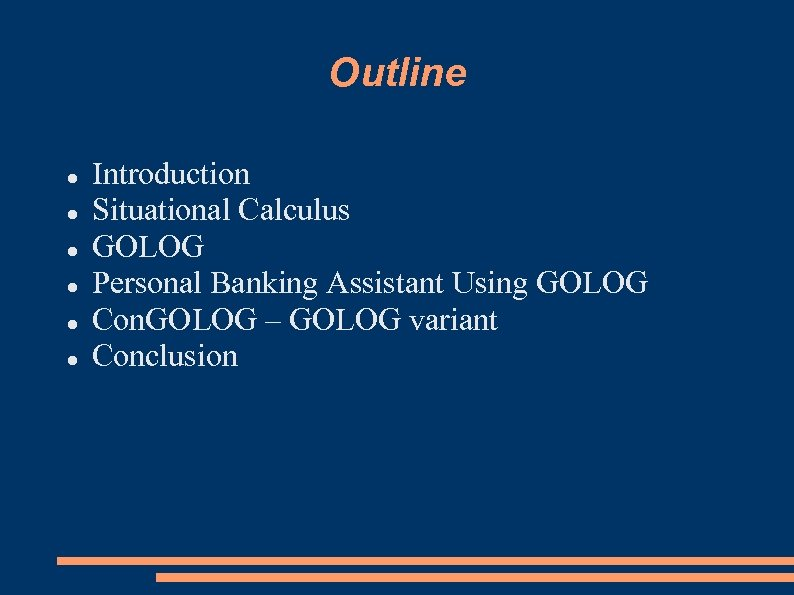 Outline Introduction Situational Calculus GOLOG Personal Banking Assistant Using GOLOG Con. GOLOG – GOLOG