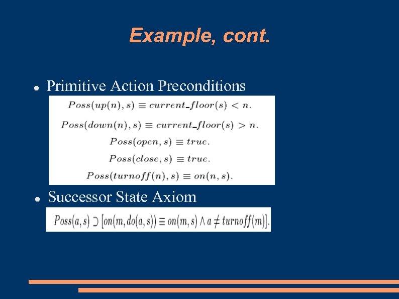 Example, cont. Primitive Action Preconditions Successor State Axiom