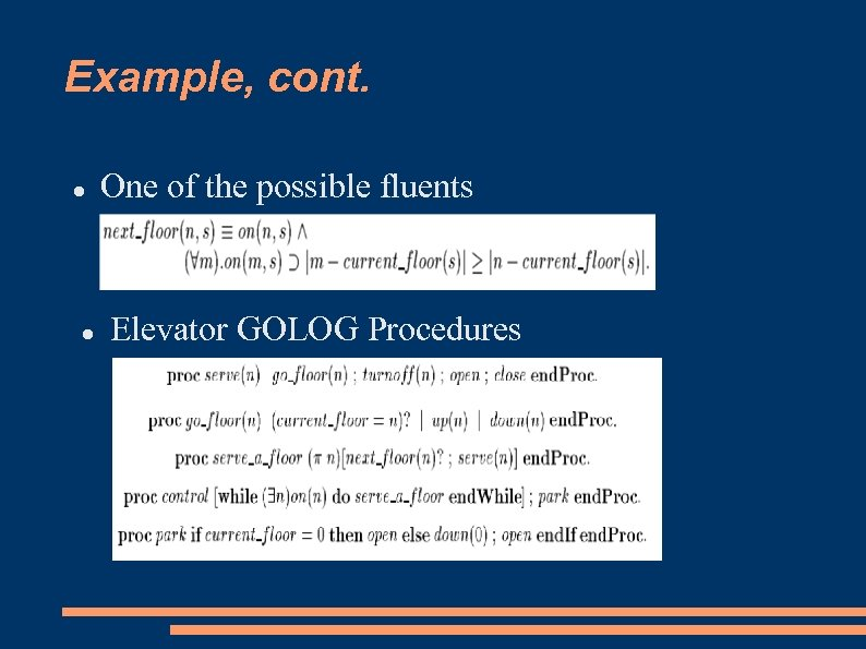 Example, cont. One of the possible fluents Elevator GOLOG Procedures