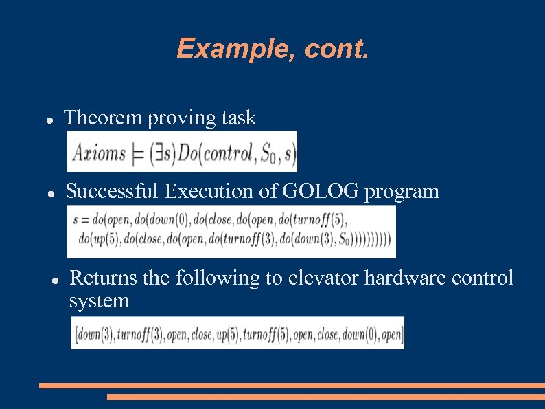 Example, cont. Theorem proving task Successful Execution of GOLOG program Returns the following to
