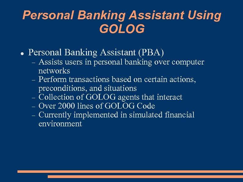 Personal Banking Assistant Using GOLOG Personal Banking Assistant (PBA) Assists users in personal banking