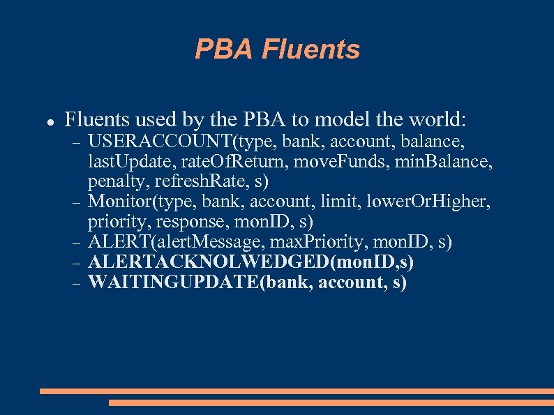 PBA Fluents used by the PBA to model the world: USERACCOUNT(type, bank, account, balance,