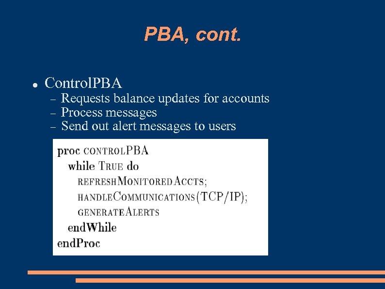 PBA, cont. Control. PBA Requests balance updates for accounts Process messages Send out alert
