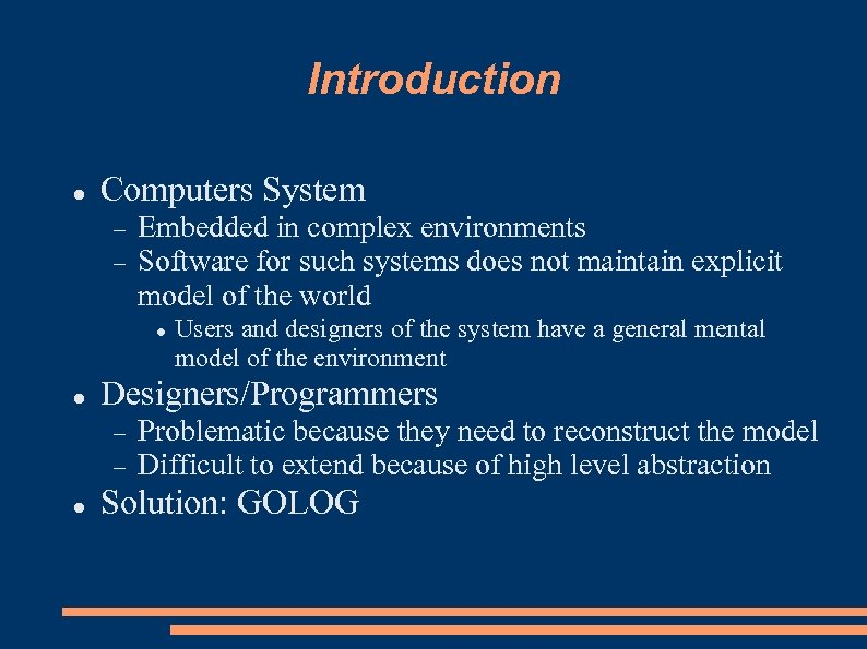 Introduction Computers System Embedded in complex environments Software for such systems does not maintain