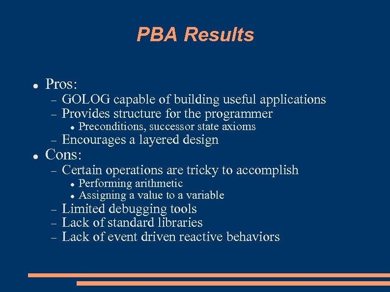 PBA Results Pros: GOLOG capable of building useful applications Provides structure for the programmer