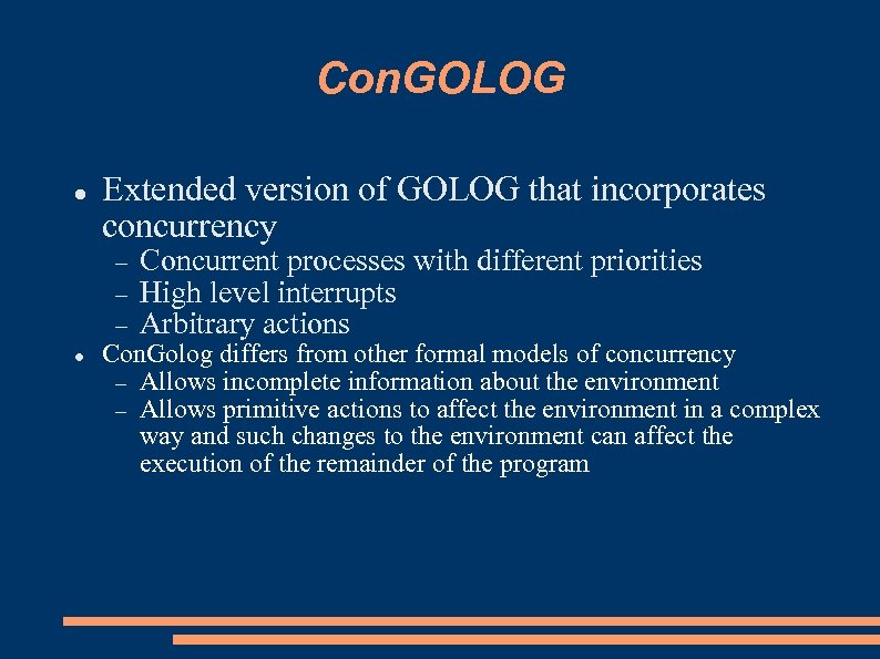 Con. GOLOG Extended version of GOLOG that incorporates concurrency Concurrent processes with different priorities