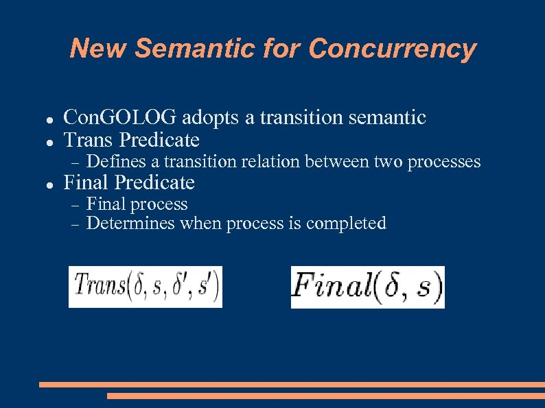 New Semantic for Concurrency Con. GOLOG adopts a transition semantic Trans Predicate Defines a