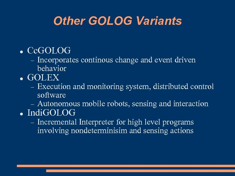 Other GOLOG Variants Cc. GOLOG GOLEX Incorporates continous change and event driven behavior Execution