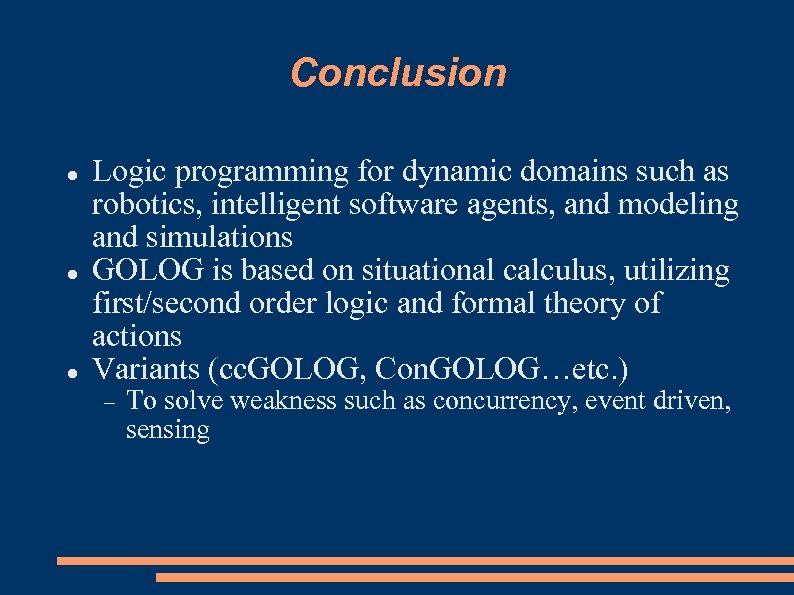 Conclusion Logic programming for dynamic domains such as robotics, intelligent software agents, and modeling