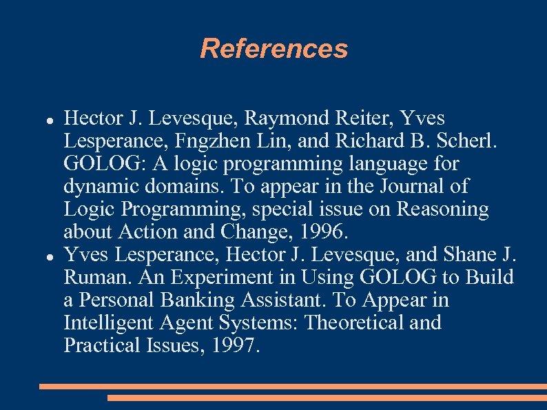 References Hector J. Levesque, Raymond Reiter, Yves Lesperance, Fngzhen Lin, and Richard B. Scherl.