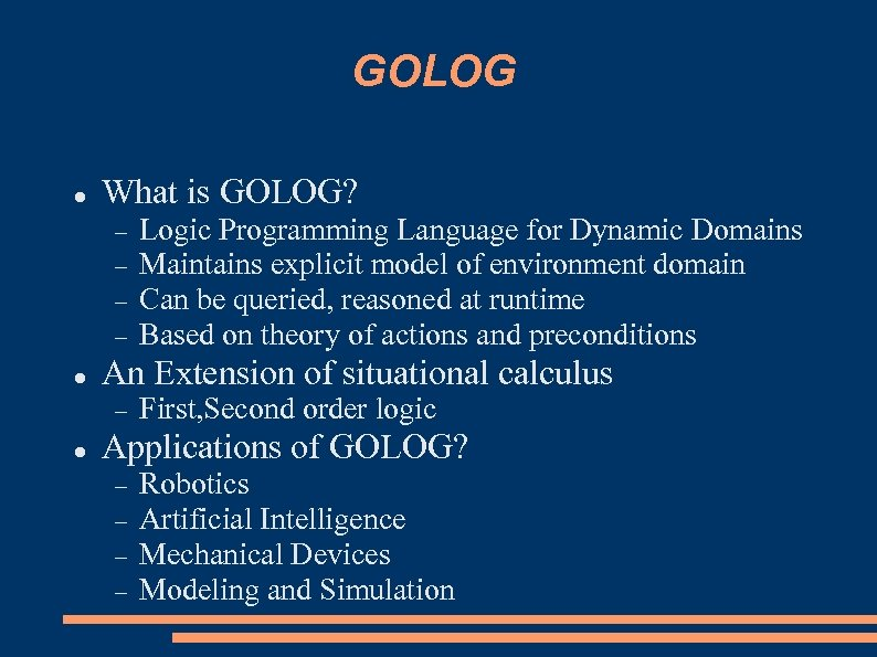 GOLOG What is GOLOG? An Extension of situational calculus Logic Programming Language for Dynamic