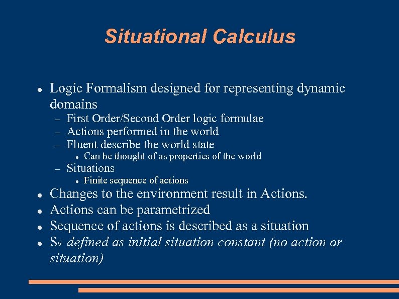 Situational Calculus Logic Formalism designed for representing dynamic domains First Order/Second Order logic formulae