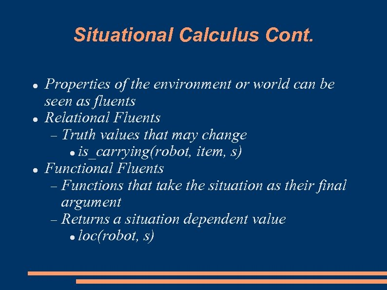 Situational Calculus Cont. Properties of the environment or world can be seen as fluents