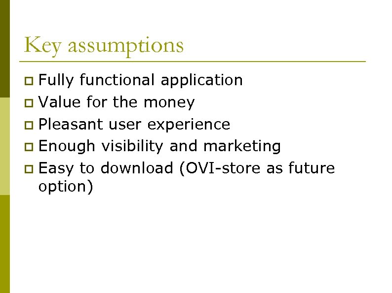 Key assumptions Fully functional application p Value for the money p Pleasant user experience