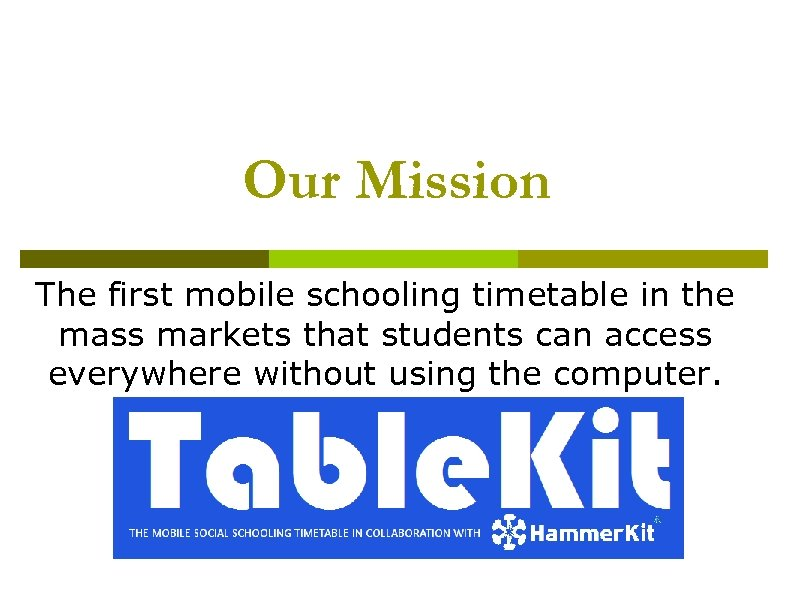 Our Mission The first mobile schooling timetable in the mass markets that students can