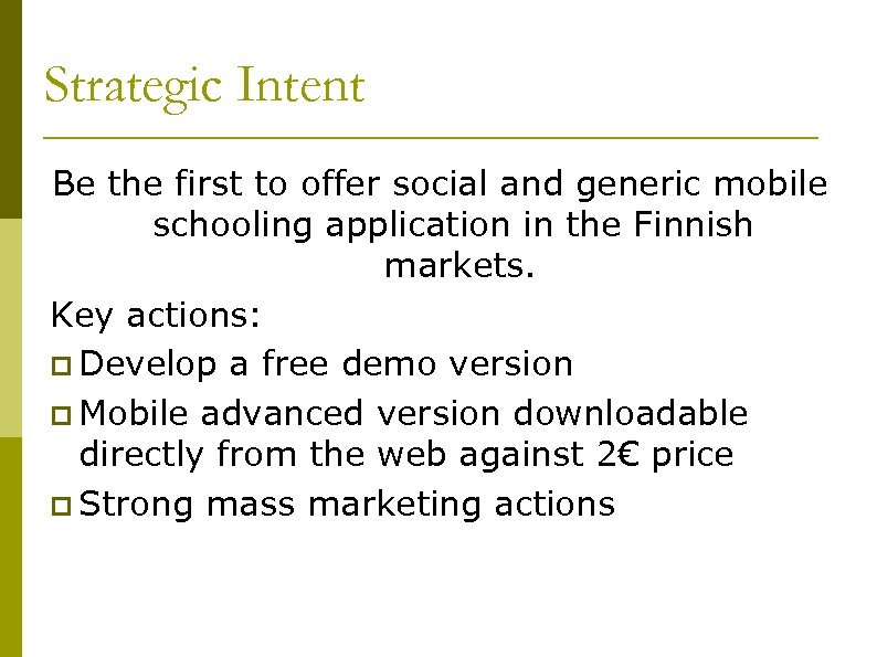 Strategic Intent Be the first to offer social and generic mobile schooling application in