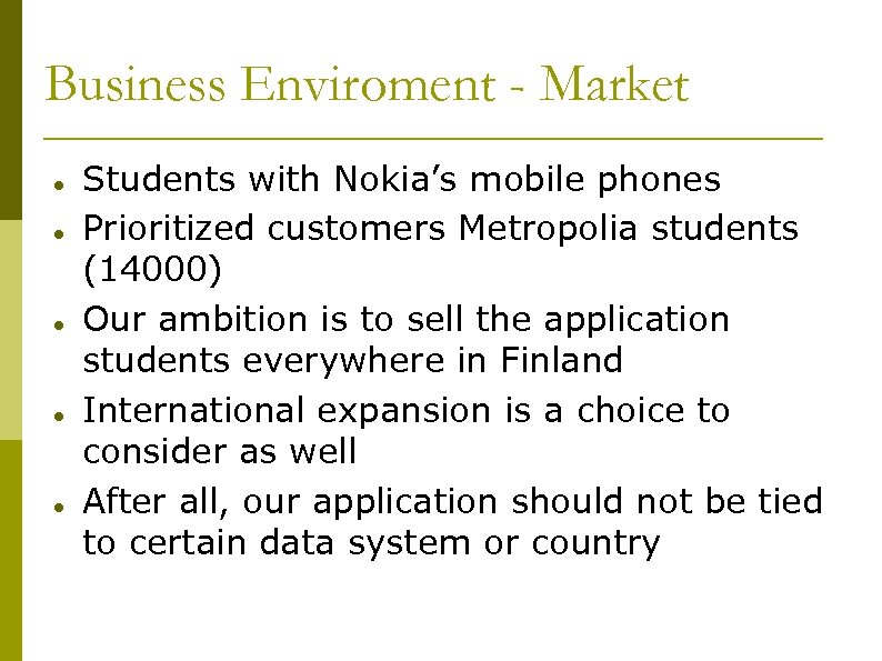 Business Enviroment - Market Students with Nokia's mobile phones Prioritized customers Metropolia students (14000)