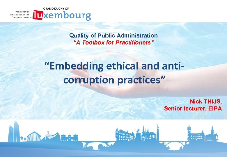 "Quality of Public Administration ""A Toolbox for Practitioners"" ""Embedding ethical and anticorruption practices"" Nick"