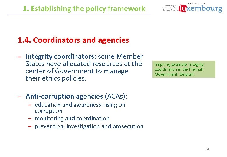 1. Establishing the policy framework 1. 4. Coordinators and agencies – – Integrity coordinators:
