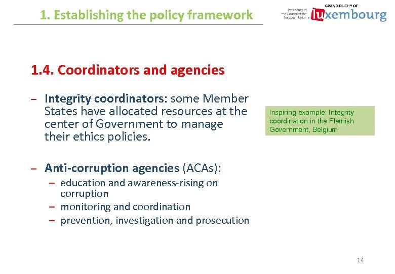 1. Establishing the policy framework 1. 4. Coordinators and agencies – – Integrity coordinators: