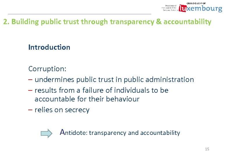 2. Building public trust through transparency & accountability Introduction Corruption: – undermines public trust