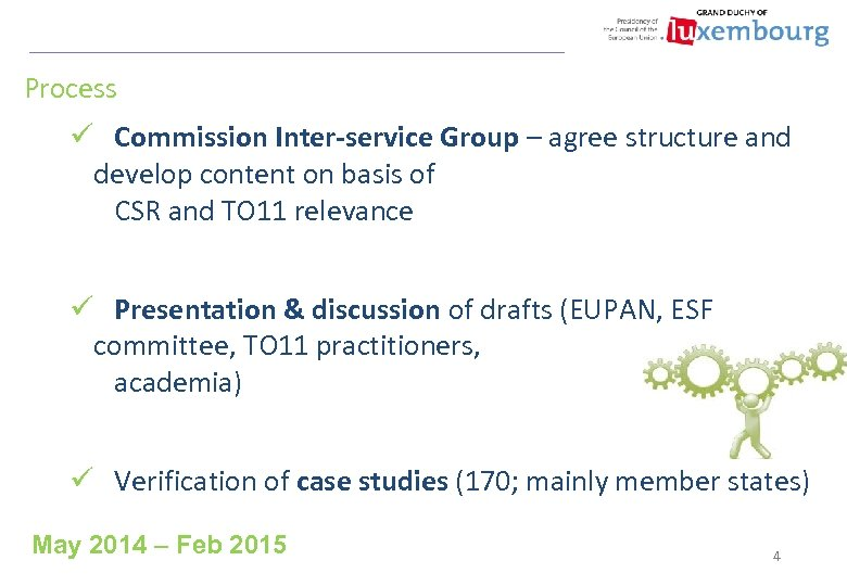 Process ü Commission Inter-service Group – agree structure and develop content on basis of