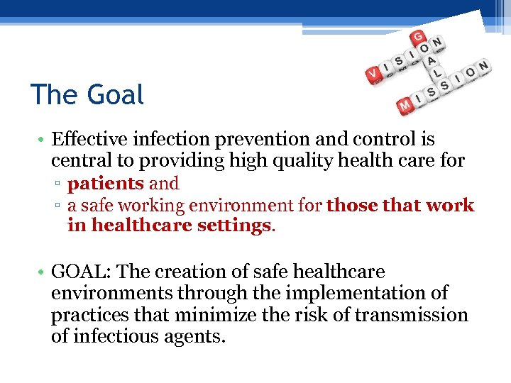 The Goal • Effective infection prevention and control is central to providing high quality