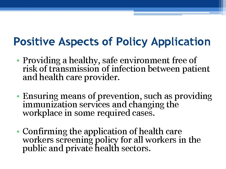 Positive Aspects of Policy Application • Providing a healthy, safe environment free of risk